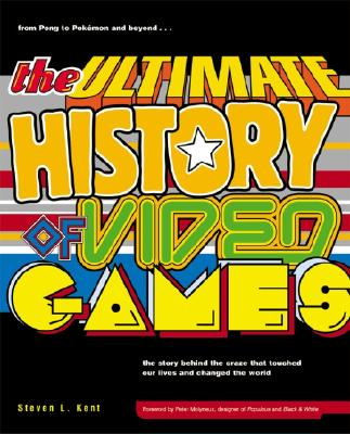 The Ultimate History of Video Games By Kent, Steve L.