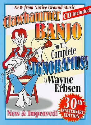 Clawhammer Banjo For The Complete Ignoramus! By Erbsen, Wayne